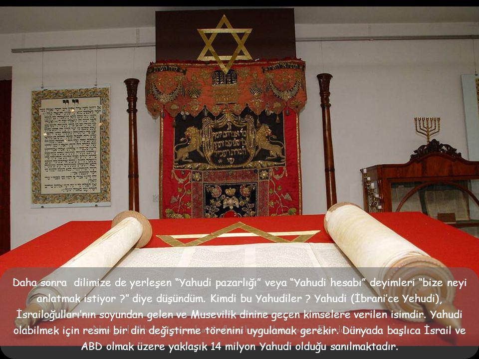 Daha sonra dilimize de yerleşen Yahudi pazarlığı veya Yahudi hesabı deyimleri bize neyi anlatmak istiyor ? diye düşündüm.