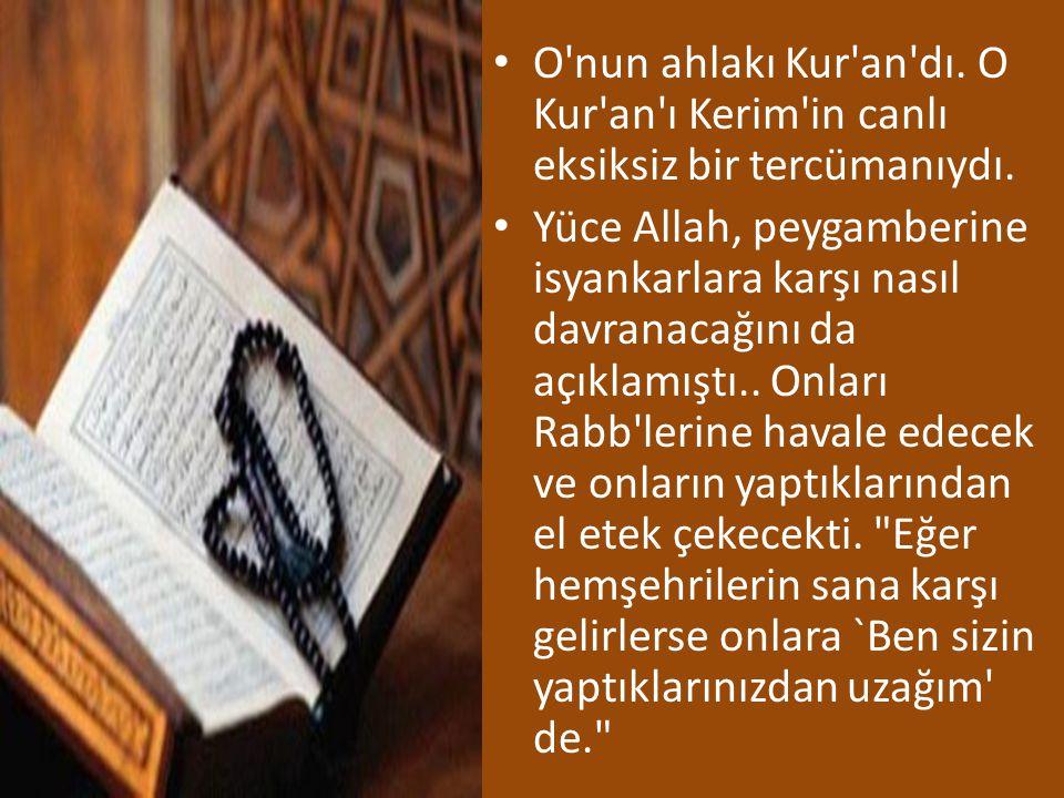 O'nun ahlakı Kur'an'dı. O Kur'an'ı Kerim'in canlı eksiksiz bir tercümanıydı. Yüce Allah, peygamberine isyankarlara karşı nasıl davranacağını da açıkla
