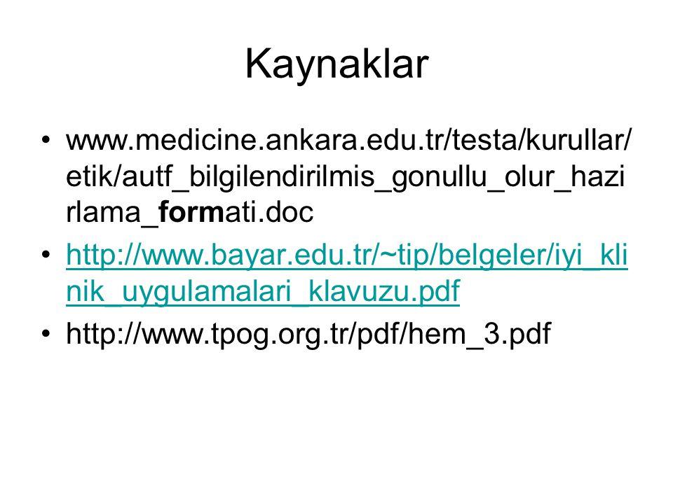 Kaynaklar www.medicine.ankara.edu.tr/testa/kurullar/ etik/autf_bilgilendirilmis_gonullu_olur_hazi rlama_formati.doc http://www.bayar.edu.tr/~tip/belgeler/iyi_kli nik_uygulamalari_klavuzu.pdfhttp://www.bayar.edu.tr/~tip/belgeler/iyi_kli nik_uygulamalari_klavuzu.pdf http://www.tpog.org.tr/pdf/hem_3.pdf