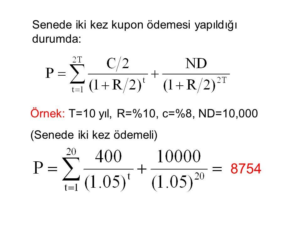 Senede iki kez kupon ödemesi yapıldığı durumda: Örnek: T=10 yıl, R=%10, c=%8, ND=10,000 (Senede iki kez ödemeli) 8754