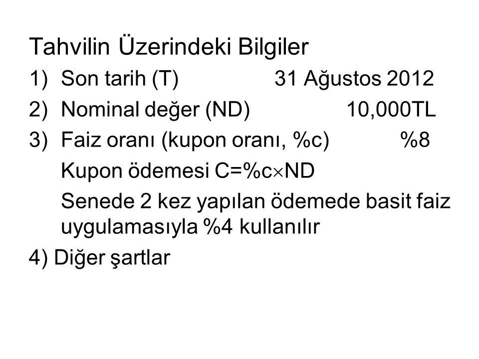 Tahvilin Üzerindeki Bilgiler 1)Son tarih (T) 31 Ağustos 2012 2)Nominal değer (ND) 10,000TL 3)Faiz oranı (kupon oranı, %c) %8 Kupon ödemesi C=%c  ND S