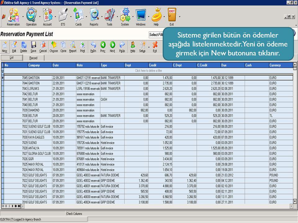 Sisteme girilen bütün ön ödemler aşa ğ ıda listelenmektedir. Yeni ön ödeme girmek için New butonuna tıklanır.