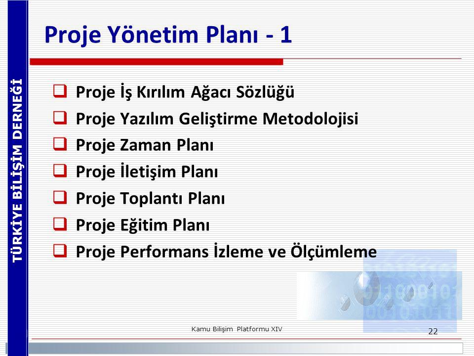 TÜRKİYE BİLİŞİM DERNEĞİ Kamu Bilişim Platformu XIV 22 Proje Yönetim Planı - 1  Proje İş Kırılım Ağacı Sözlüğü  Proje Yazılım Geliştirme Metodolojisi