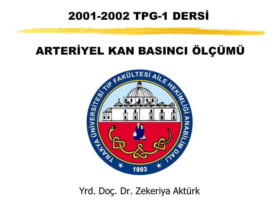 2001-2002 TPG-1 DERSİ Yrd. Doç. Dr. Zekeriya Aktürk ARTERİYEL KAN BASINCI ÖLÇÜMÜ