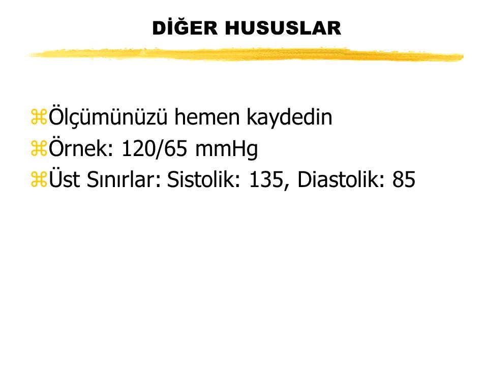 DİĞER HUSUSLAR zÖlçümünüzü hemen kaydedin zÖrnek: 120/65 mmHg zÜst Sınırlar: Sistolik: 135, Diastolik: 85
