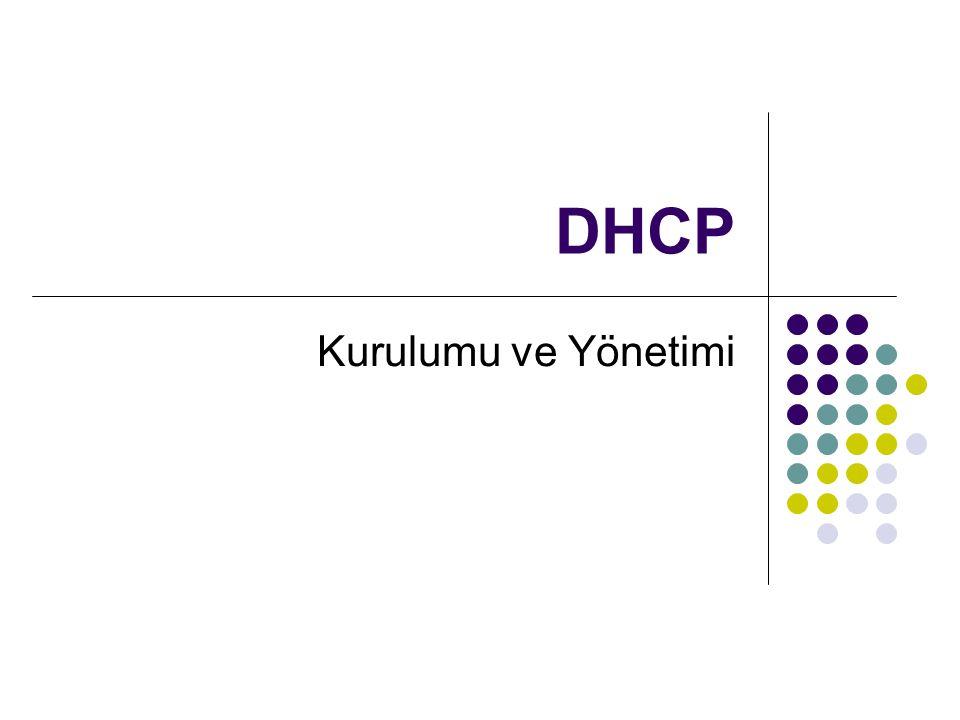 DHCP ile ilgili kavramlar Kapsam (Scope): Bir ağ için olası IP adreslerinin birbirini izleyen tam aralığıdır Üst kapsam (Super Scope): Üst kapsam aynı fiziksel alt ağda bulunan birden çok mantıksal IP alt ağını desteklerken kullanılabilecek kapsamların yönetimsel gruplandırmasıdır.