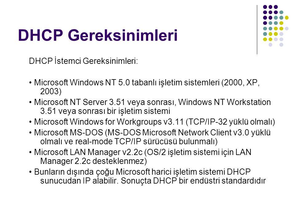 DHCP Gereksinimleri DHCP İstemci Gereksinimleri: Microsoft Windows NT 5.0 tabanlı işletim sistemleri (2000, XP, 2003) Microsoft NT Server 3.51 veya so