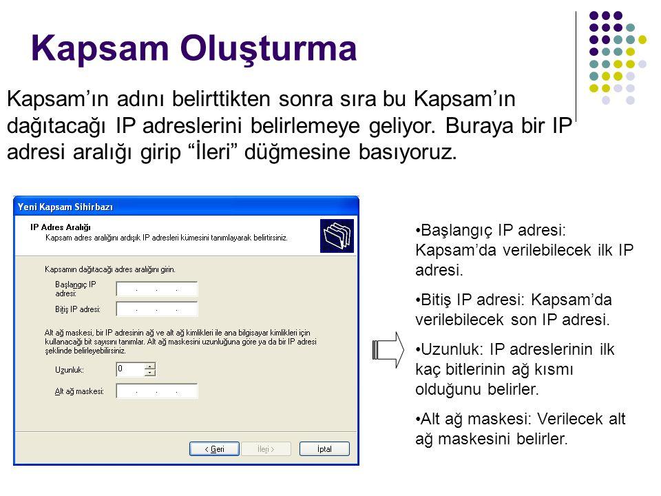 Kapsam Oluşturma Kapsam'ın adını belirttikten sonra sıra bu Kapsam'ın dağıtacağı IP adreslerini belirlemeye geliyor. Buraya bir IP adresi aralığı giri
