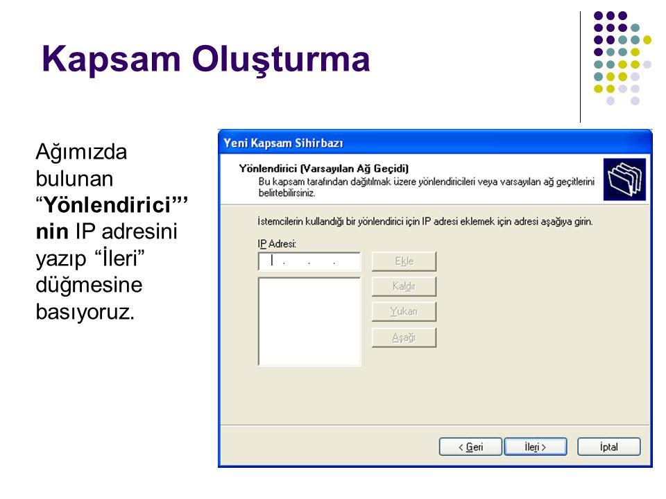 """Kapsam Oluşturma Ağımızda bulunan """"Yönlendirici""""' nin IP adresini yazıp """"İleri"""" düğmesine basıyoruz."""