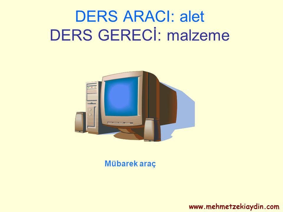DERS ARACI: alet DERS GERECİ: malzeme Mübarek araç www.mehmetzekiaydin.com