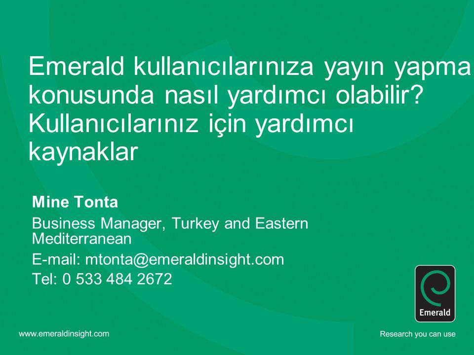Emerald kullanıcılarınıza yayın yapma konusunda nasıl yardımcı olabilir? Kullanıcılarınız için yardımcı kaynaklar Mine Tonta Business Manager, Turkey