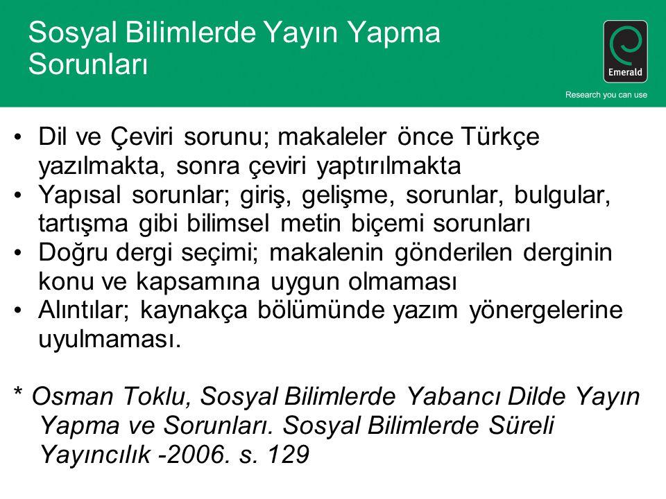 Sosyal Bilimlerde Yayın Yapma Sorunları Dil ve Çeviri sorunu; makaleler önce Türkçe yazılmakta, sonra çeviri yaptırılmakta Yapısal sorunlar; giriş, ge