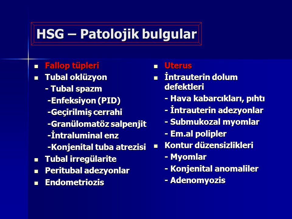 HSG – Patolojik bulgular Fallop tüpleri Fallop tüpleri Tubal oklüzyon Tubal oklüzyon - Tubal spazm -Enfeksiyon (PID) -Enfeksiyon (PID) -Geçirilmiş cer