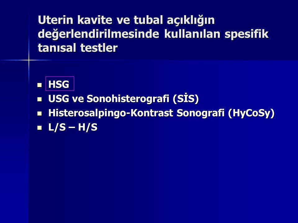 Uterin kavite ve tubal açıklığın değerlendirilmesinde kullanılan spesifik tanısal testler HSG HSG USG ve Sonohisterografi (SİS) USG ve Sonohisterograf
