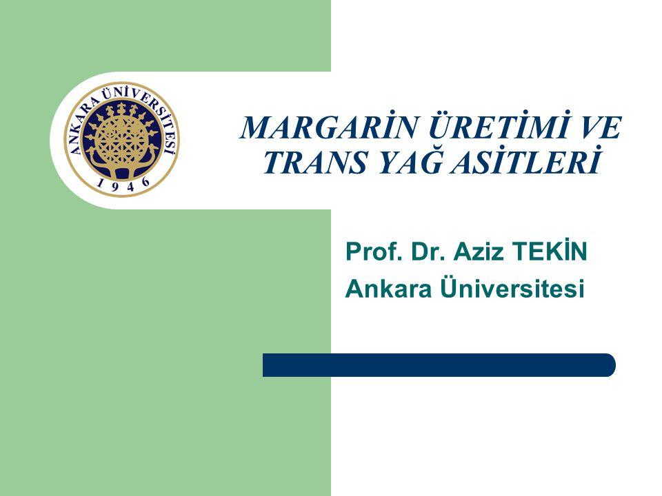 MARGARİN ÜRETİMİ VE TRANS YAĞ ASİTLERİ Prof. Dr. Aziz TEKİN Ankara Üniversitesi