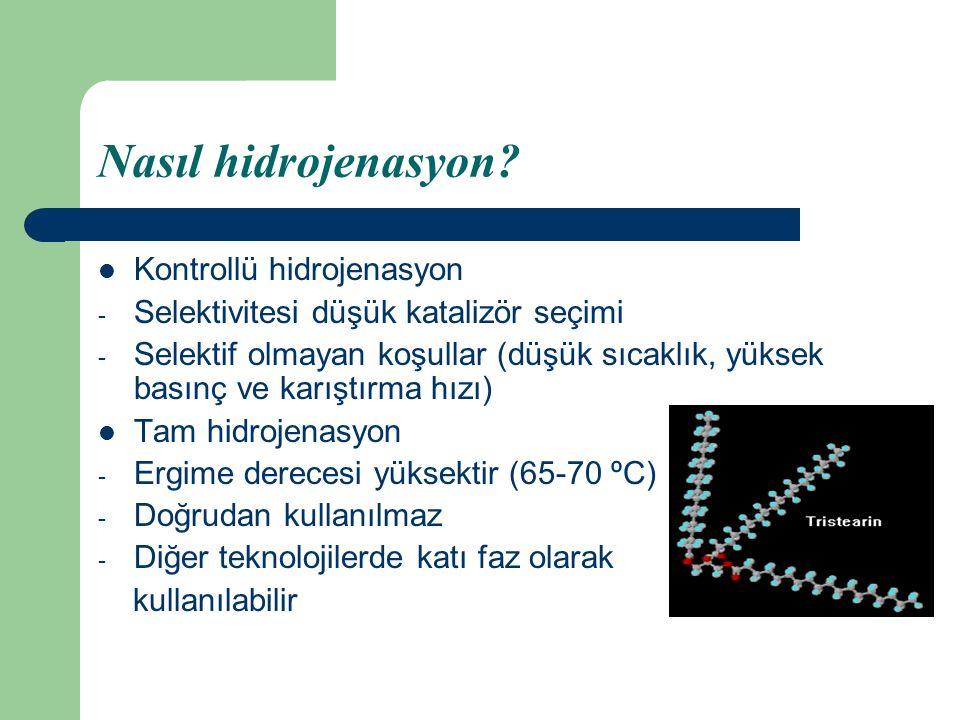 Nasıl hidrojenasyon? Kontrollü hidrojenasyon - Selektivitesi düşük katalizör seçimi - Selektif olmayan koşullar (düşük sıcaklık, yüksek basınç ve karı