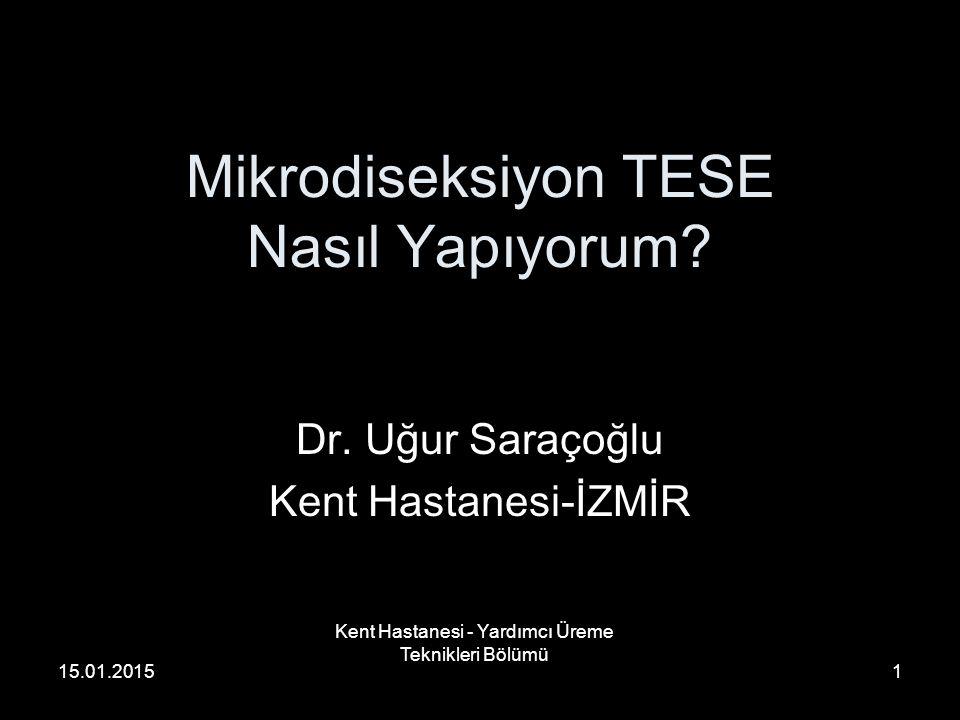 Kent Hastanesi - Yardımcı Üreme Teknikleri Bölümü 1 Mikrodiseksiyon TESE Nasıl Yapıyorum? Dr. Uğur Saraçoğlu Kent Hastanesi-İZMİR 15.01.2015