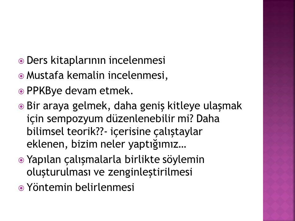  Ders kitaplarının incelenmesi  Mustafa kemalin incelenmesi,  PPKBye devam etmek.