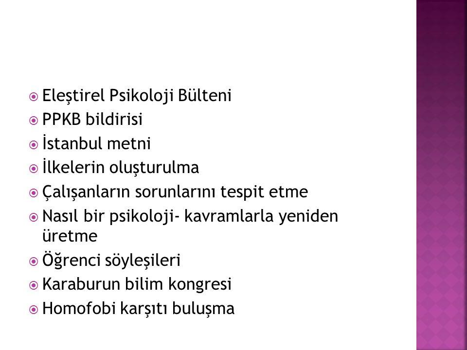  Eleştirel Psikoloji Bülteni  PPKB bildirisi  İstanbul metni  İlkelerin oluşturulma  Çalışanların sorunlarını tespit etme  Nasıl bir psikoloji- kavramlarla yeniden üretme  Öğrenci söyleşileri  Karaburun bilim kongresi  Homofobi karşıtı buluşma