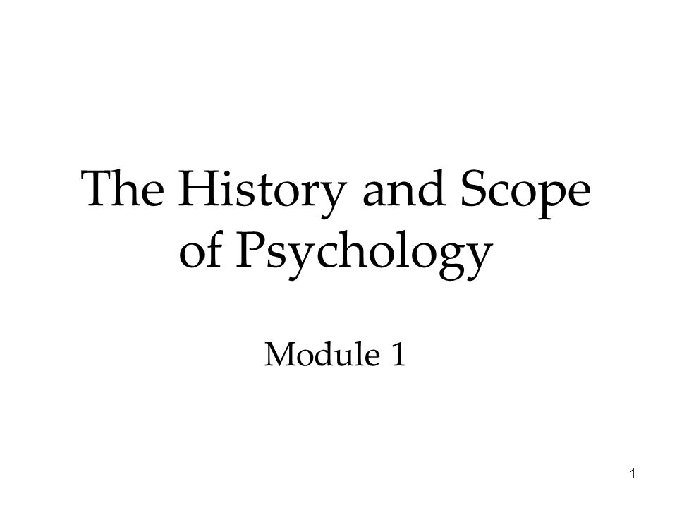 1 The History and Scope of Psychology Module 1