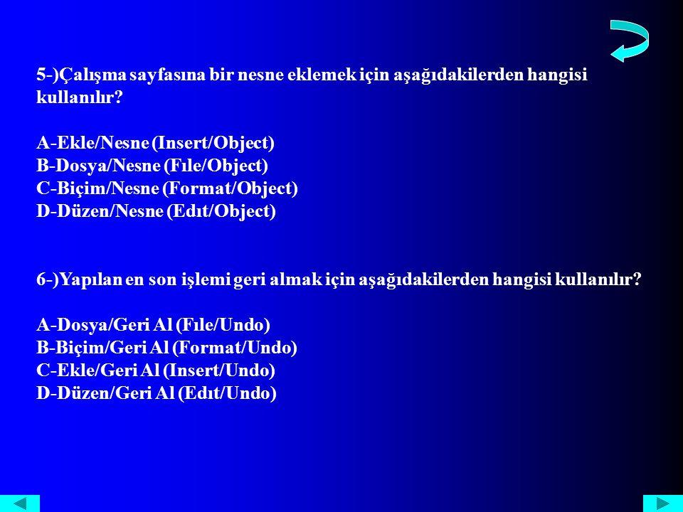 5-)Çalışma sayfasına bir nesne eklemek için aşağıdakilerden hangisi kullanılır.