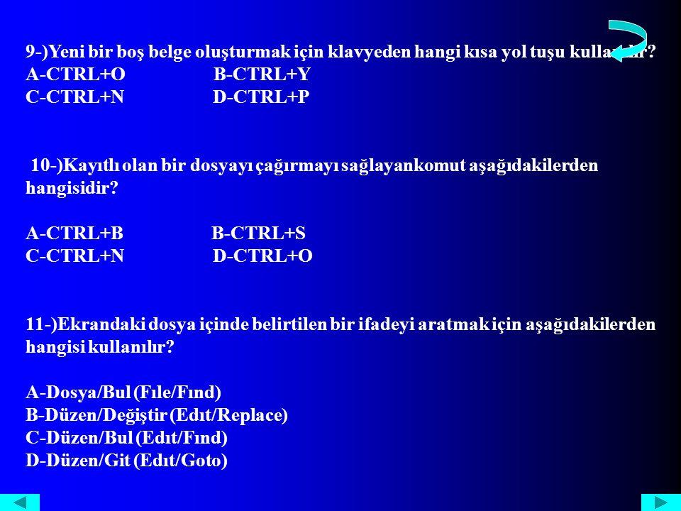 9-)Yeni bir boş belge oluşturmak için klavyeden hangi kısa yol tuşu kullanılır.