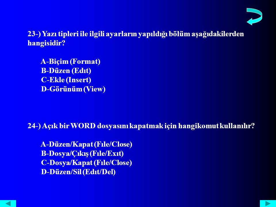 23-) Yazı tipleri ile ilgili ayarların yapıldığı bölüm aşağıdakilerden hangisidir.