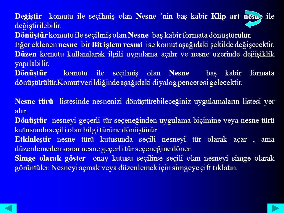 Değiştir komutu ile seçilmiş olan Nesne 'nin baş kabir Klip art nesne ile değiştirilebilir.