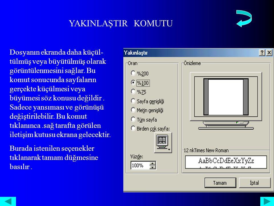 YAKINLAŞTIR KOMUTU Dosyanın ekranda daha küçül- tülmüş veya büyütülmüş olarak görüntülenmesini sağlar.