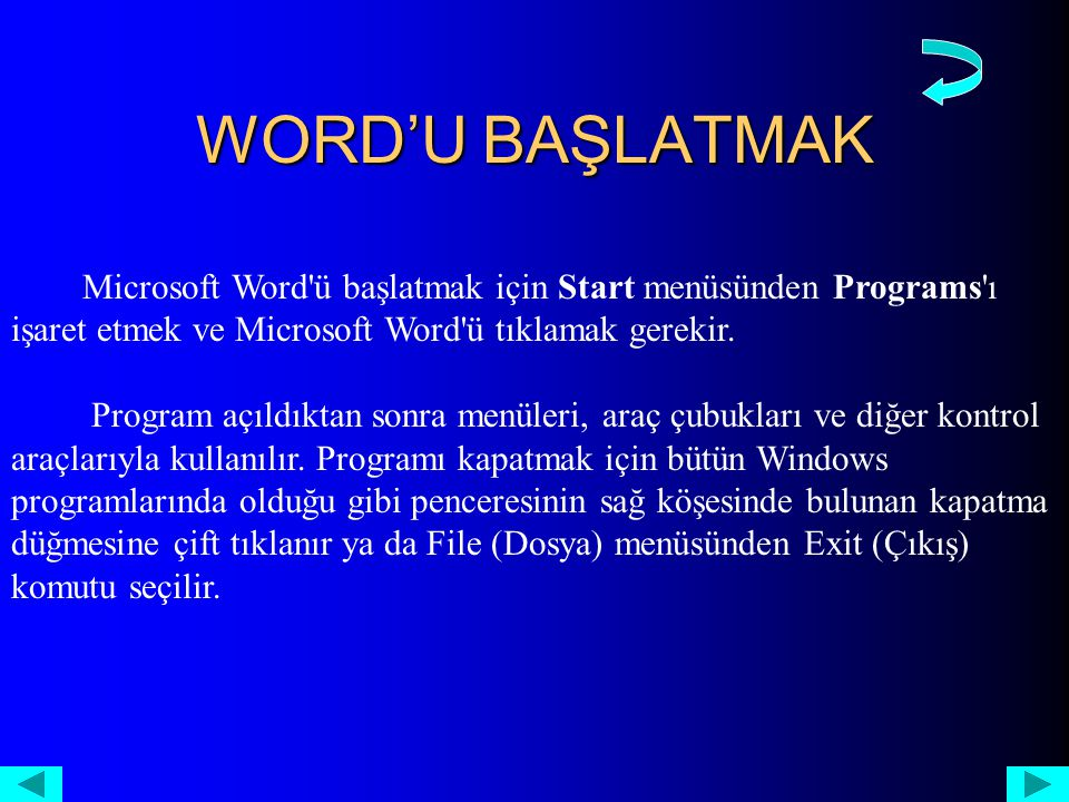 WORD'U BAŞLATMAK Microsoft Word ü başlatmak için Start menüsünden Programs ı işaret etmek ve Microsoft Word ü tıklamak gerekir.