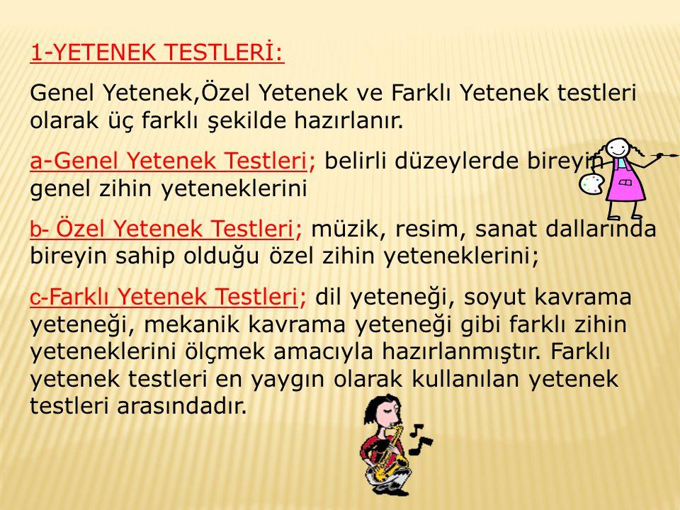 1-YETENEK TESTLERİ: Genel Yetenek,Özel Yetenek ve Farklı Yetenek testleri olarak üç farklı şekilde hazırlanır. a-Genel Yetenek Testleri; belirli düzey