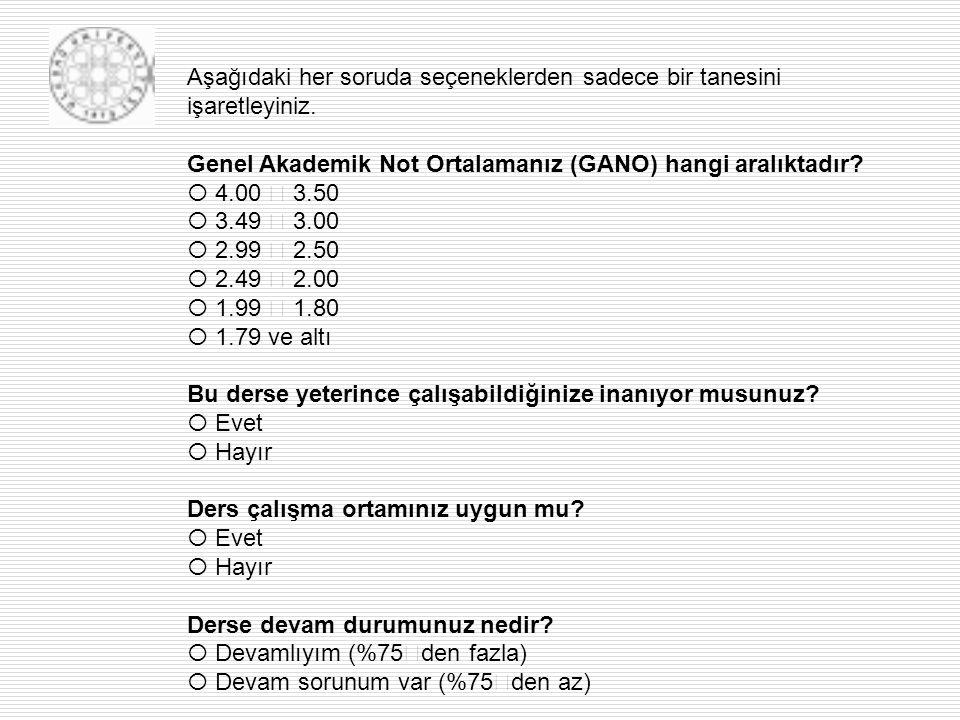 Aşağıdaki her soruda seçeneklerden sadece bir tanesini işaretleyiniz. Genel Akademik Not Ortalamanız (GANO) hangi aralıktadır?  4.00 – 3.50  3.49 –