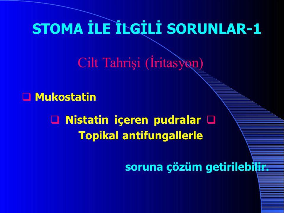 STOMA İLE İLGİLİ SORUNLAR-1 Cilt Tahrişi (İritasyon)  Mukostatin  Nistatin içeren pudralar  Topikal antifungallerle soruna çözüm getirilebilir.