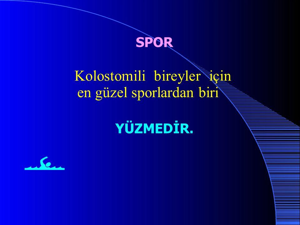 SPOR Kolostomili bireyler için en güzel sporlardan biri YÜZMEDİR. 