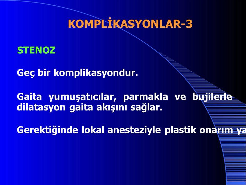 KOMPLİKASYONLAR-3 STENOZ Geç bir komplikasyondur.