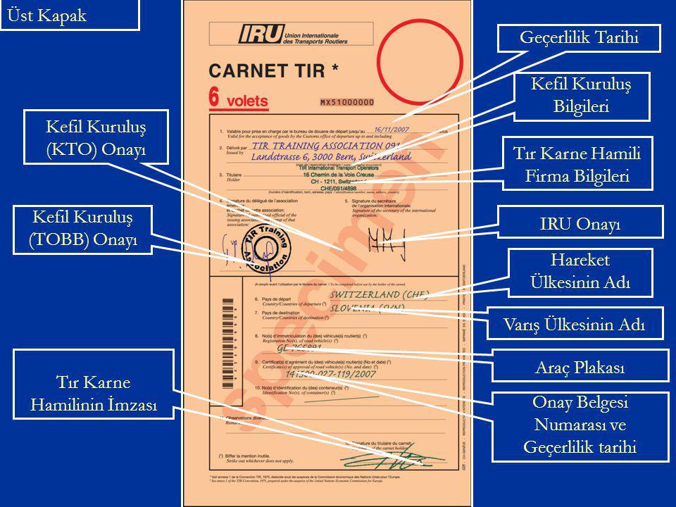 Üst Kapak Kefil Kuruluş Bilgileri Geçerlilik Tarihi Tır Karne Hamili Firma Bilgileri IRU Onayı Kefil Kuruluş (TOBB) Onayı Kefil Kuruluş (KTO) Onayı Ha