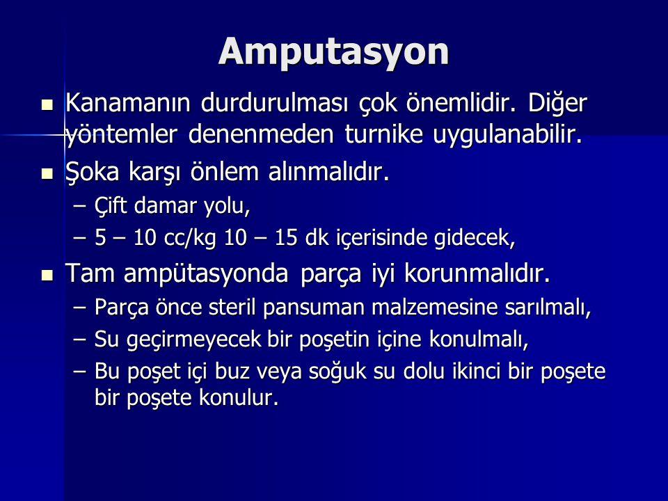 Amputasyon Kanamanın durdurulması çok önemlidir.Diğer yöntemler denenmeden turnike uygulanabilir.