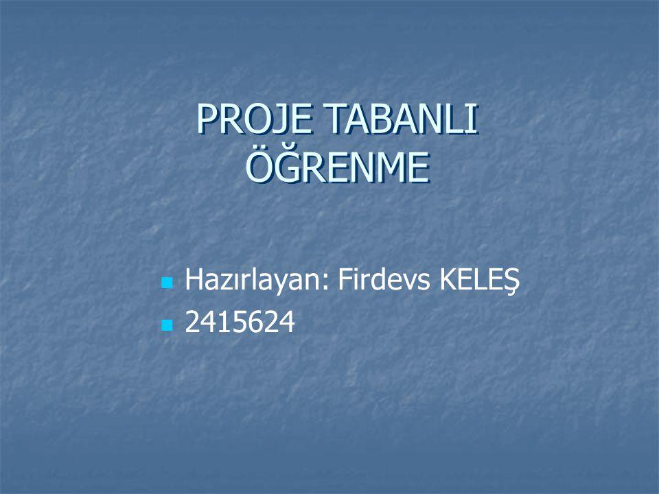 Hazırlayan: Firdevs KELEŞ 2415624 PROJE TABANLI ÖĞRENME