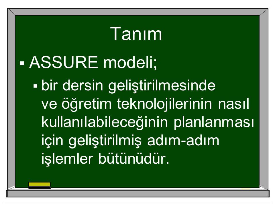 Tanım  ASSURE modeli;  bir dersin geliştirilmesinde ve öğretim teknolojilerinin nasıl kullanılabileceğinin planlanması için geliştirilmiş adım-adım işlemler bütünüdür.