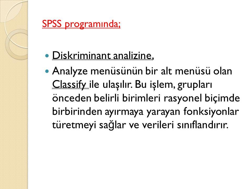 SPSS programında; Diskriminant analizine, Analyze menüsünün bir alt menüsü olan Classify ile ulaşılır.