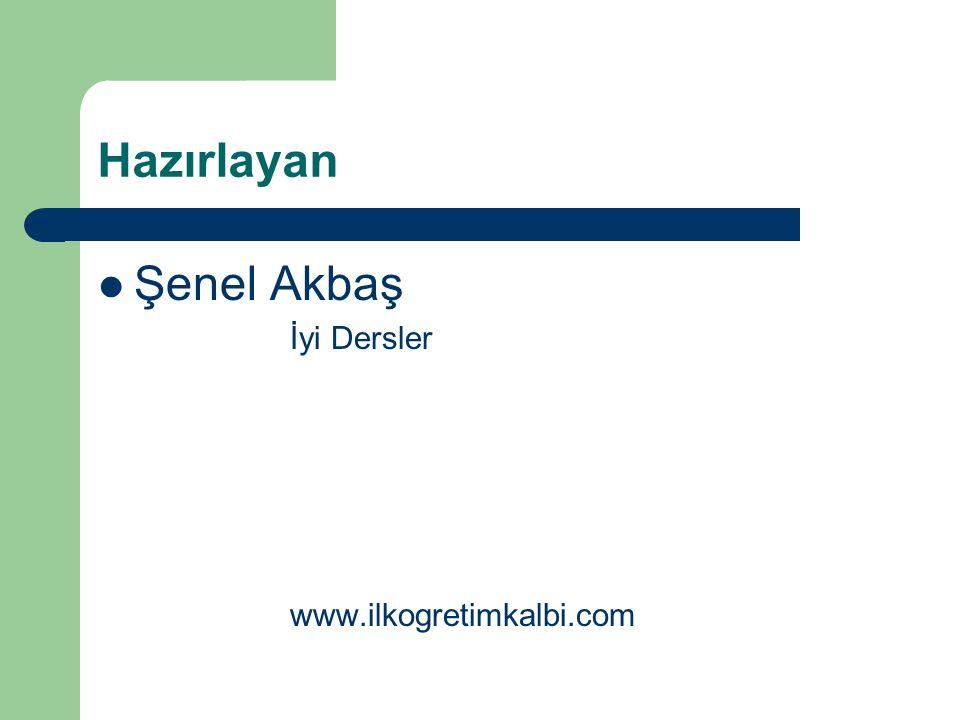 Hazırlayan Şenel Akbaş İyi Dersler www.ilkogretimkalbi.com
