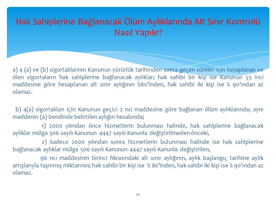 Hak Sahiplerine Bağlanacak Ölüm Aylıklarında Alt Sınır Kontrolü Nasıl Yapılır? a) 4 (a) ve (b) sigortalılarının Kanunun yürürlük tarihinden sonra geçe