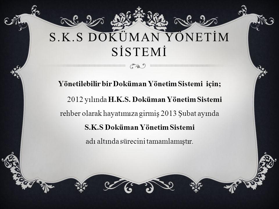 S.K.S DOKÜMAN YÖNETİM SİSTEMİ Yönetilebilir bir Doküman Yönetim Sistemi için; 2012 yılında H.K.S. Doküman Yönetim Sistemi rehber olarak hayatımıza gir