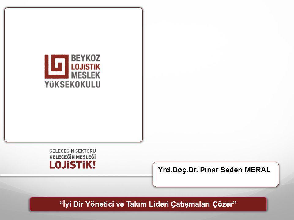u Yrd.Doç.Dr. Pınar Seden MERAL İyi Bir Yönetici ve Takım Lideri Çatışmaları Çözer