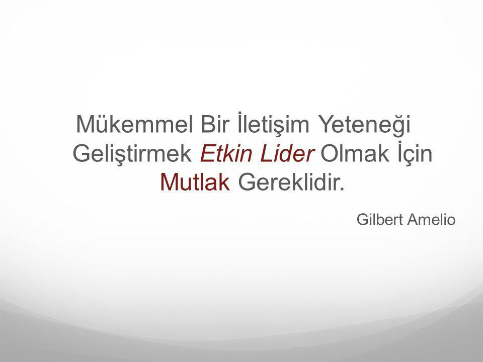 Mükemmel Bir İletişim Yeteneği Geliştirmek Etkin Lider Olmak İçin Mutlak Gereklidir. Gilbert Amelio