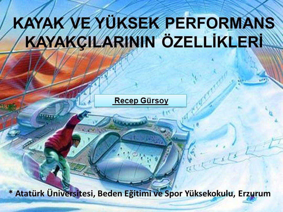 KAYAK VE YÜKSEK PERFORMANS KAYAKÇILARININ ÖZELLİKLERİ Recep Gürsoy * Atatürk Üniversitesi, Beden Eğitimi ve Spor Yüksekokulu, Erzurum