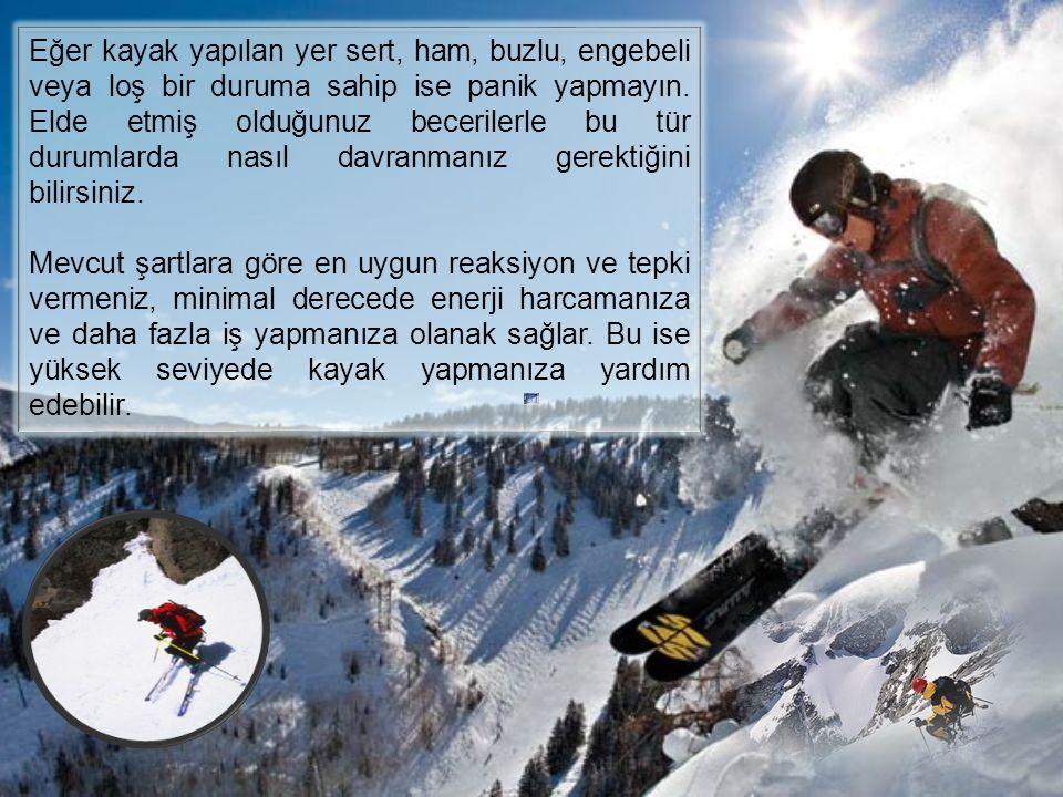 Eğer kayak yapılan yer sert, ham, buzlu, engebeli veya loş bir duruma sahip ise panik yapmayın.
