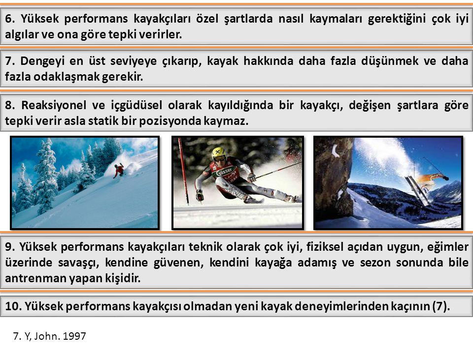 6. Yüksek performans kayakçıları özel şartlarda nasıl kaymaları gerektiğini çok iyi algılar ve ona göre tepki verirler. 7. Dengeyi en üst seviyeye çık