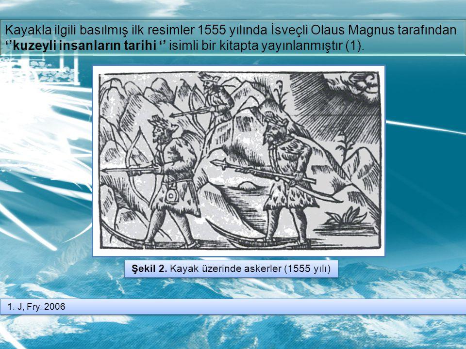 Kayakla ilgili basılmış ilk resimler 1555 yılında İsveçli Olaus Magnus tarafından ''kuzeyli insanların tarihi '' isimli bir kitapta yayınlanmıştır (1)
