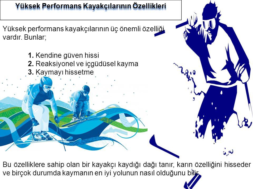 Yüksek Performans Kayakçılarının Özellikleri Yüksek performans kayakçılarının üç önemli özelliği vardır. Bunlar; Bu özelliklere sahip olan bir kayakçı